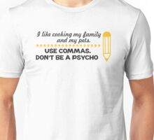 I like cooking my family and my pets - use commas! Unisex T-Shirt