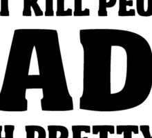 Guns don't kill people. Dads with pretty daughters do! Sticker