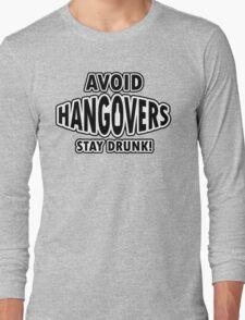 Avoid hangovers - stay drunk Long Sleeve T-Shirt