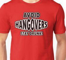 Avoid hangovers - stay drunk Unisex T-Shirt