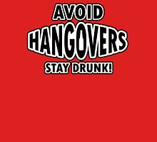 Avoid hangovers - stay drunk Unisex T-Shirt
