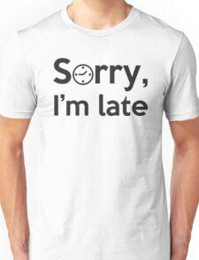 Sorry, I'm late! Unisex T-Shirt