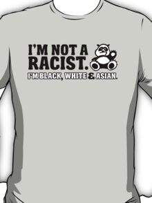 Panda: I'm not a racist  - I'm black, white & Asian T-Shirt