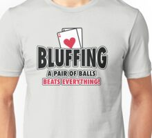 Bluffing - a pair of balls beats everything Unisex T-Shirt