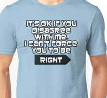 I can't force you to be right  Unisex T-Shirt