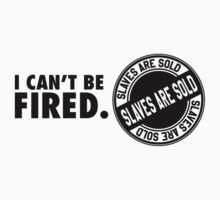 I can't be fired. Slaves are sold! by nektarinchen