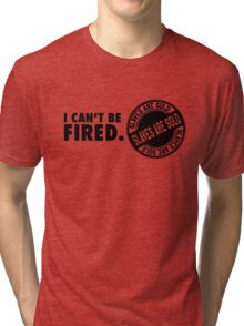 I can't be fired. Slaves are sold! Tri-blend T-Shirt