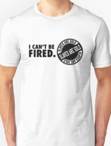 I can't be fired. Slaves are sold! T-Shirt