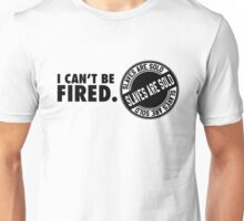 I can't be fired. Slaves are sold! Unisex T-Shirt