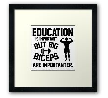 Education is important. But big biceps are importanter Framed Print