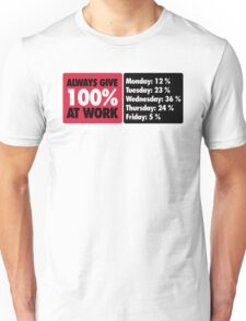 Always give 100 % at work Unisex T-Shirt