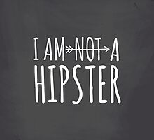 I Am Not a Hipster by Ivaleksa