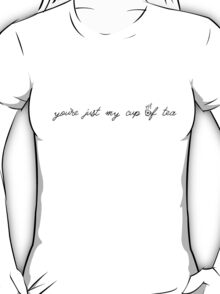 """""""You're just my cup of tea"""" - Graphic T-Shirt T-Shirt"""