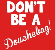 Don't be a Douchebag! (white lettering) by beaterblocker