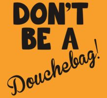 Don't be a Douchebag! by beaterblocker