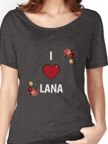 I Love Lana Women's Relaxed Fit T-Shirt