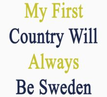 My First Country Will Always Be Sweden  by supernova23