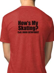How's my skating? Tri-blend T-Shirt