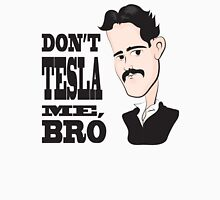 Don't Tesla Me Unisex T-Shirt
