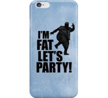#i'm fat let's party! iPhone Case/Skin