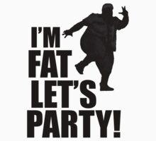 #i'm fat let's party! by brendonbusuttil
