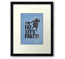 #i'm fat let's party! Framed Print