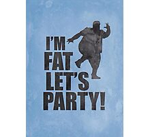 #i'm fat let's party! Photographic Print