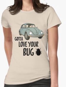 #gotta love your bug T-Shirt