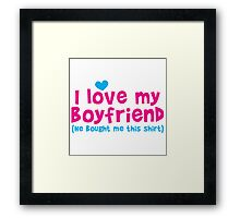 I love my Boyfriend (he bought me this shirt) Framed Print