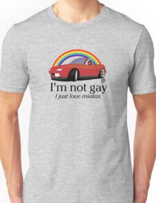I'm not gay I just love my Miata! Unisex T-Shirt