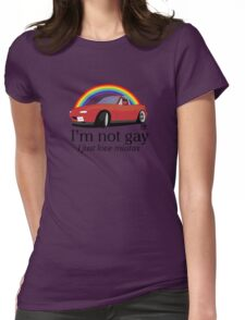 I'm not gay I just love my Miata! Womens Fitted T-Shirt