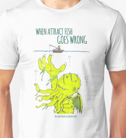When Attract Fish Goes Wrong (1) T-Shirt
