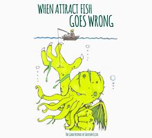 When Attract Fish Goes Wrong (1) Unisex T-Shirt