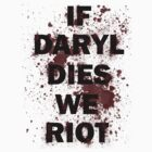 If Daryl Dies We Riot by geekygirl37