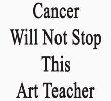 Cancer Will Not Stop This Art Teacher  by supernova23