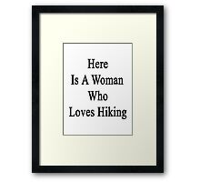 Here Is A Woman Who Loves Hiking  Framed Print