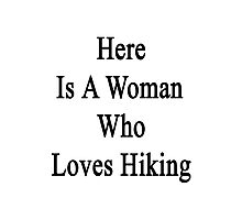Here Is A Woman Who Loves Hiking  Photographic Print