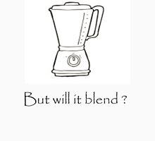 Will it blend? Unisex T-Shirt