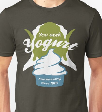 You Seek Yogurt Unisex T-Shirt