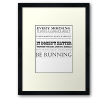 you better be running Framed Print