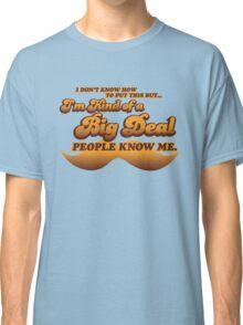 I'm Kind of a Big Deal (Ron Burgundy, ANCHORMAN) Classic T-Shirt