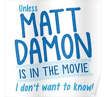 Unless MATT DAMON is in the movie I don't want to know Poster