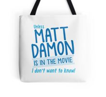 Unless MATT DAMON is in the movie I don't want to know Tote Bag
