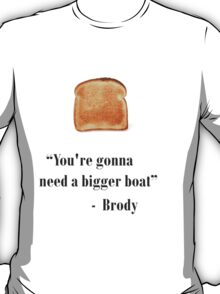 Youre gonna need a bigger boat  T-Shirt