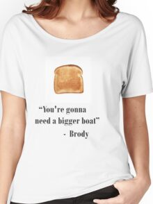 Youre gonna need a bigger boat  Women's Relaxed Fit T-Shirt