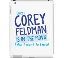 Unless COREY FELDMAN is in the movie I don't want to know iPad Case/Skin