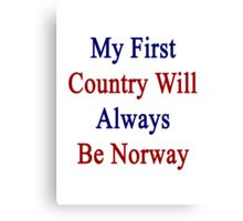 My First Country Will Always Be Norway  Canvas Print