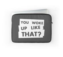 You Woke Up Like That? V.2  Laptop Sleeve