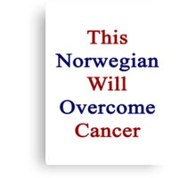 This Norwegian Will Overcome Cancer  Canvas Print