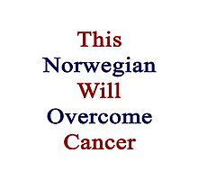 This Norwegian Will Overcome Cancer  Photographic Print